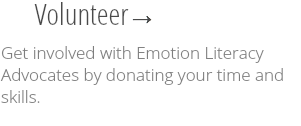 Volunteer → Get involved with Emotion Literacy Advocates by donating your time and skills.