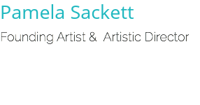 Pamela Sackett Founding Artist & Artistic Director